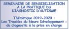 Séminaire de sensibilisation à la pratique du diagnostic d'autisme Thématique 2019-20 les troubles du neuro-développement : du diagnostic à la prise en charge