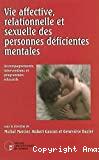 Vie affective, relationnelle et sexuelle des personnes déficientes mentales : accompagnement, interventions et programmes éducatifs